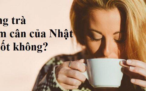Uống trà giảm cân của Nhật có tốt không? bao lâu có hiệu quả